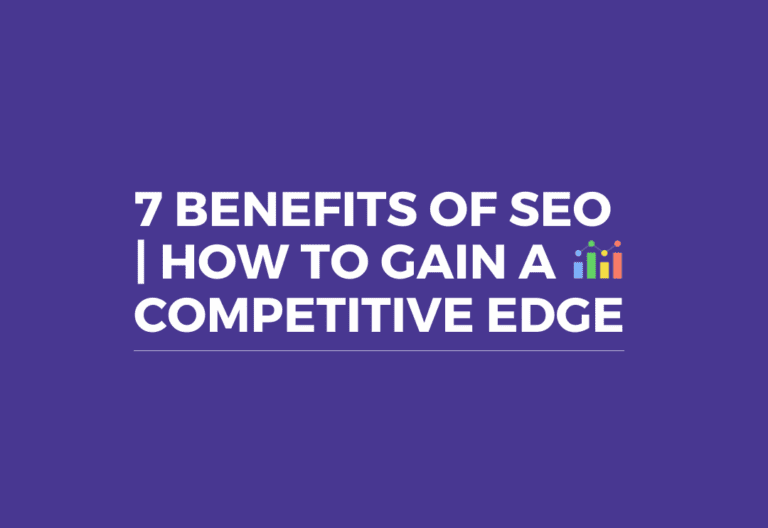 7 Benefits of SEO How To Gain A Competitive Edge